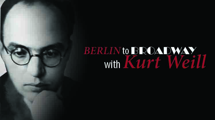 """""""Berlin to Broadway with Kurt Weill, A Musical Voyage"""" Performance"""